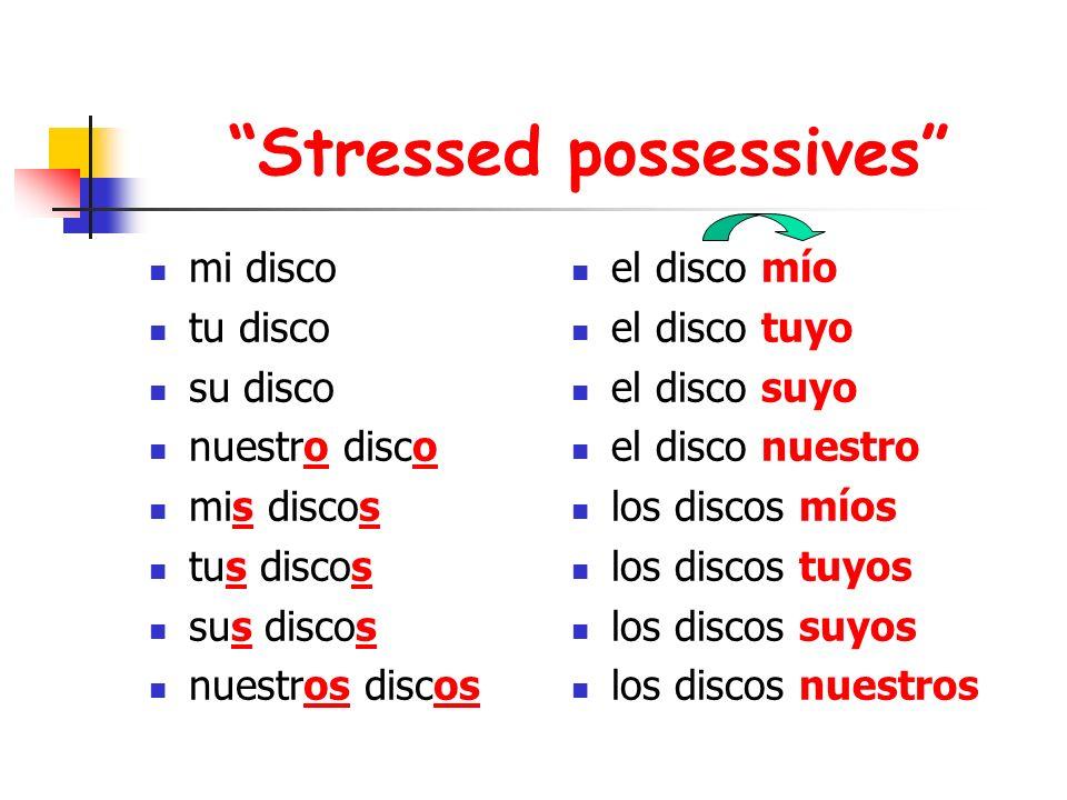 Stressed possessives mi disco tu disco su disco nuestro disco mis discos tus discos sus discos nuestros discos el disco mío el disco tuyo el disco suy