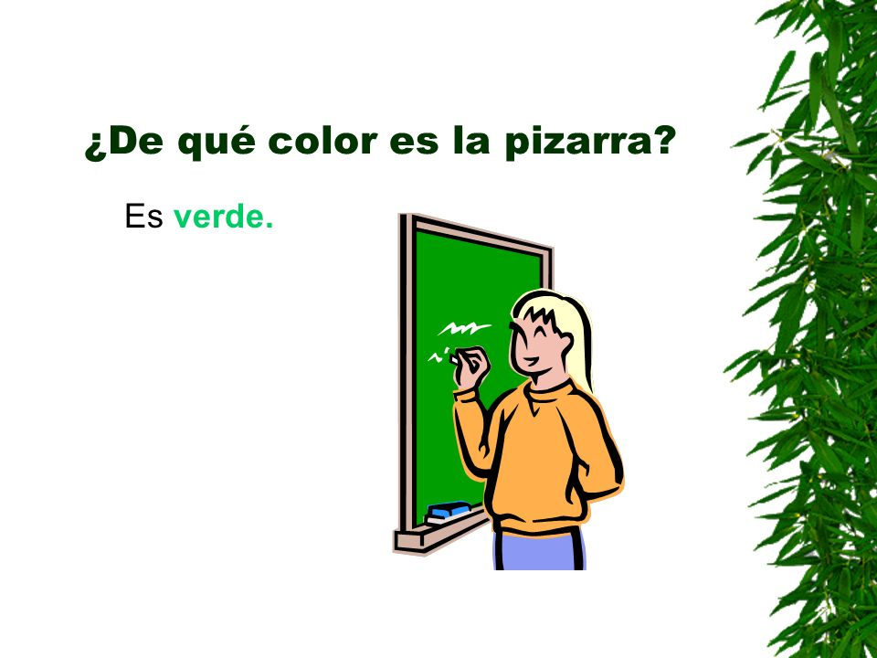 ¿De qué color es la pizarra? Es verde.