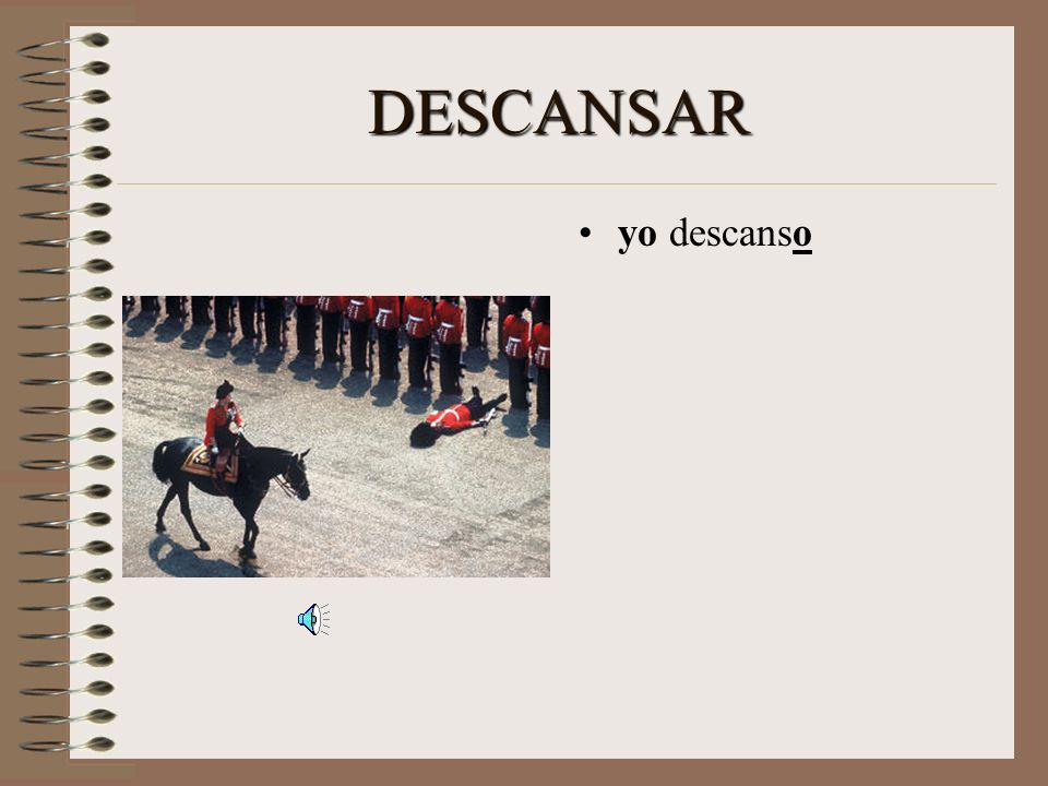 DESCANSAR Now lets say I rest. Start with the base: DESCANS- When you talk about yourself, add –O.