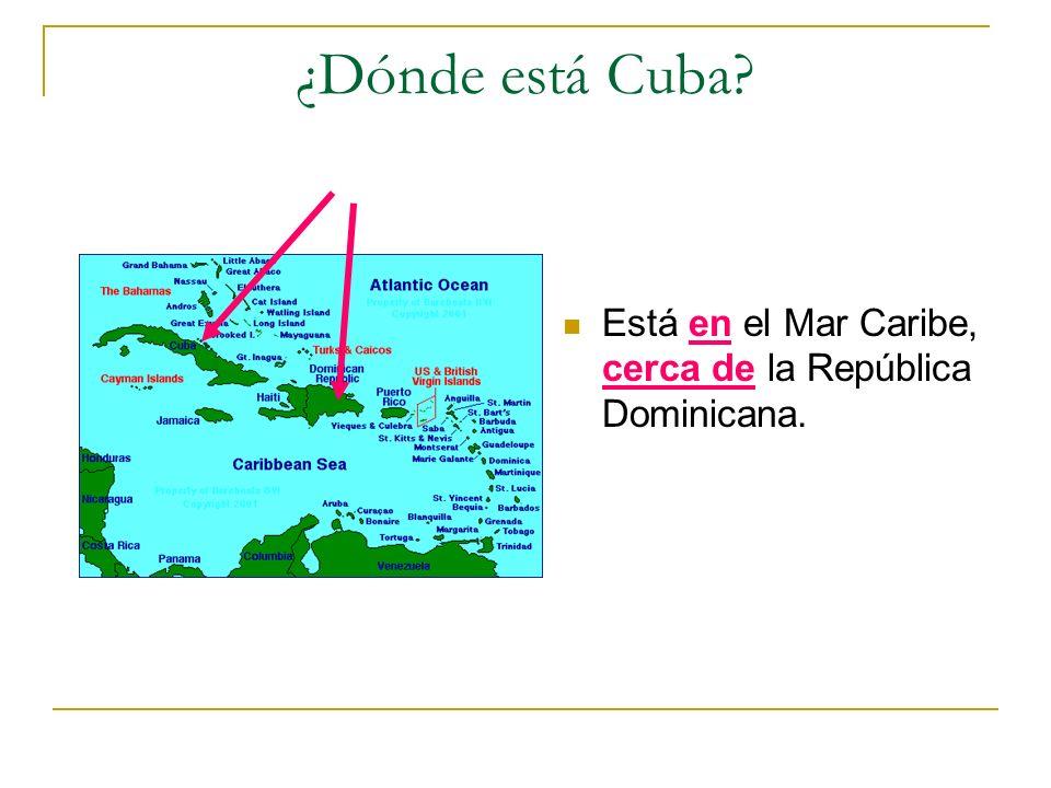 ¿Dónde está Cuba? Está en el Mar Caribe, cerca de la República Dominicana.