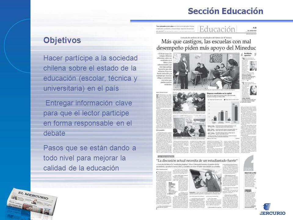 Sección Educación Hacer partícipe a la sociedad chilena sobre el estado de la educación (escolar, técnica y universitaria) en el país Entregar informa