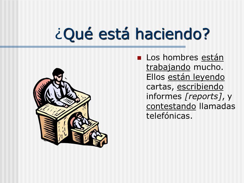 Otro ejemplo, por favor! Los hombres ____ (trabajar) mucho. Ellos _____ (leer) cartas, _____ (escribir) informes [reports], y _____ (contestar) llamad