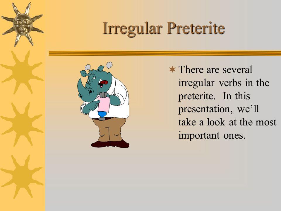 Irregular Preterite There are several irregular verbs in the preterite.