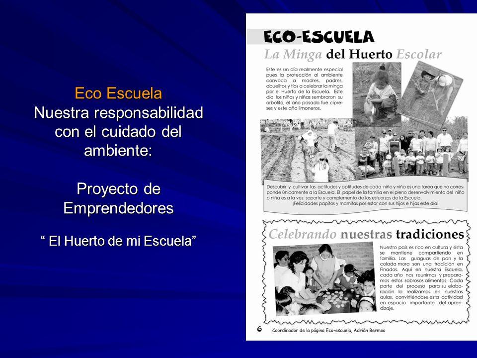 Eco Escuela Nuestra responsabilidad con el cuidado del ambiente: Proyecto de Emprendedores El Huerto de mi Escuela