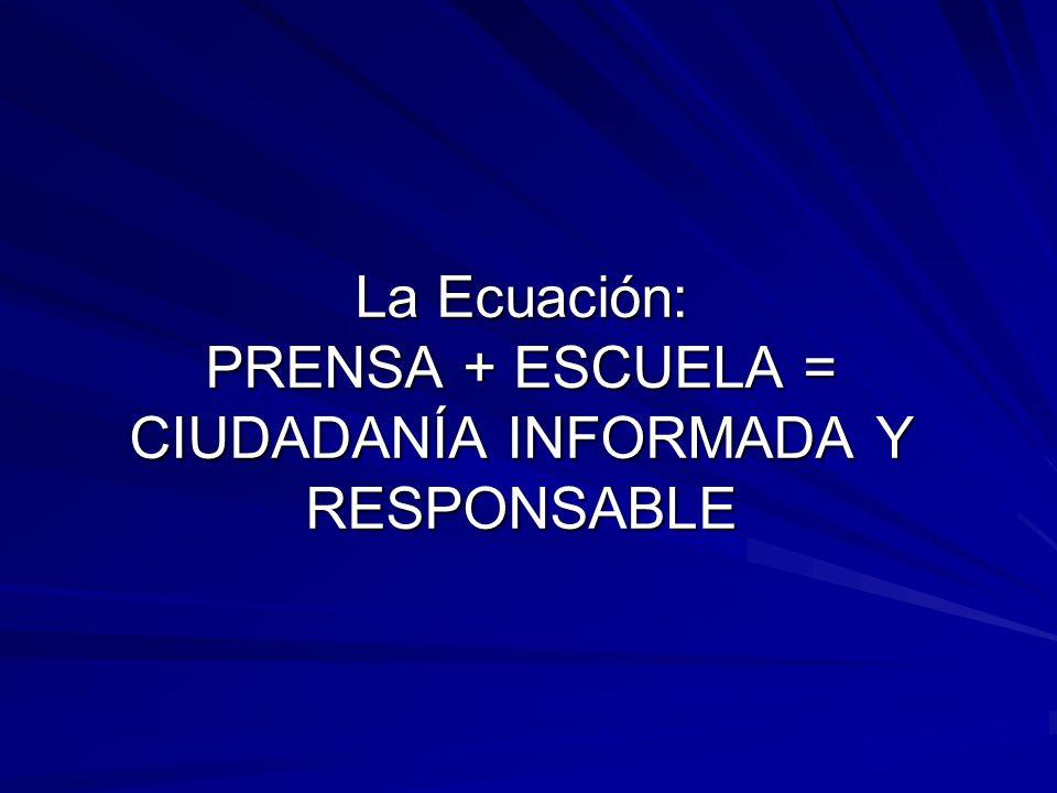 La Ecuación: PRENSA + ESCUELA = CIUDADANÍA INFORMADA Y RESPONSABLE