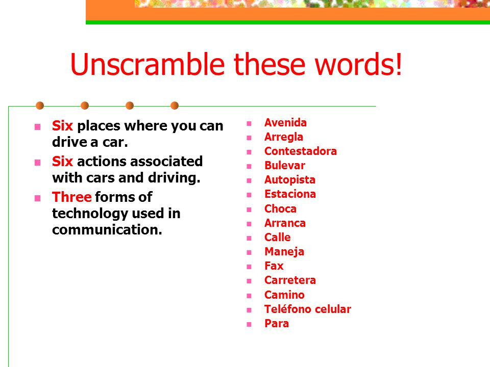 Unscramble these words.Six places where you can drive a car.