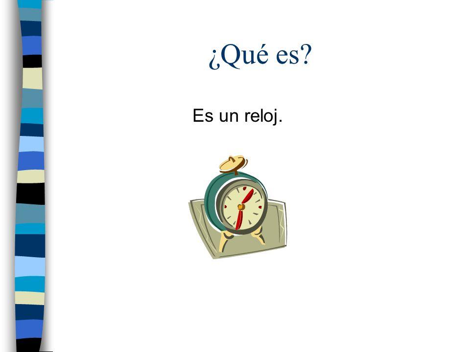 ¿Qué es? Es un reloj.