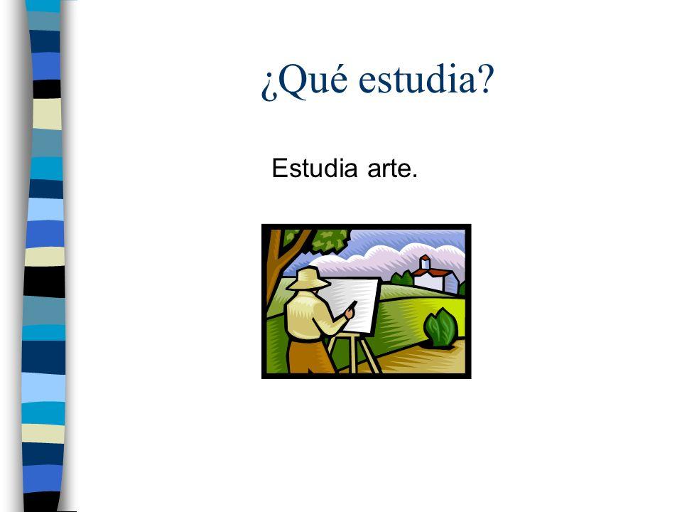 ¿Qué estudia? Estudia arte.