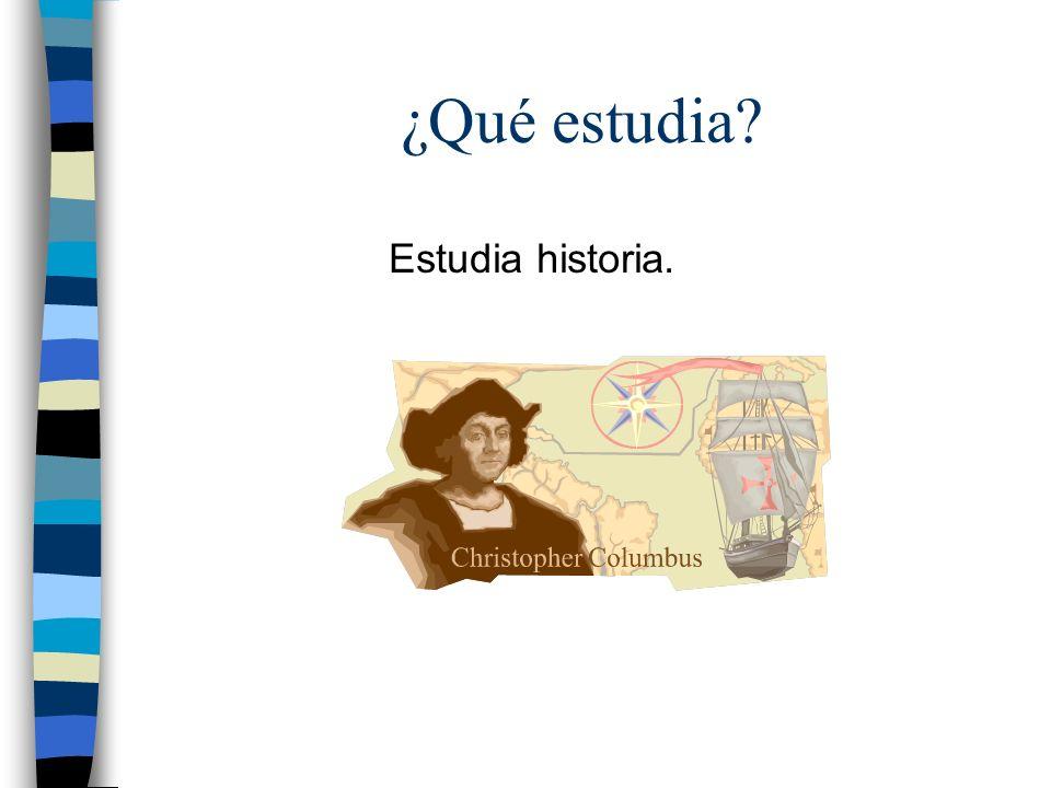 ¿Qué estudia? Estudia historia.