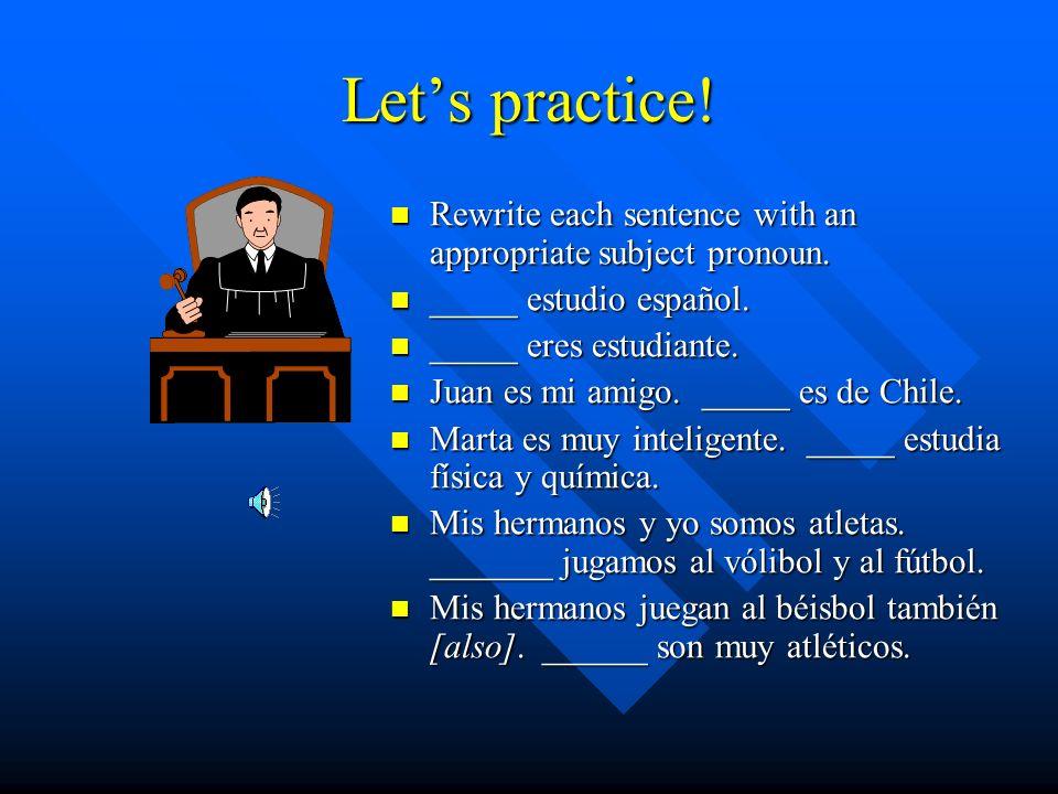 Spanish is different! Look at these sentences in Spanish: –Soy de Chicago. –Eres estudiante. –Es mexicana. –Somos atletas. –Son hermanos. The verb doe
