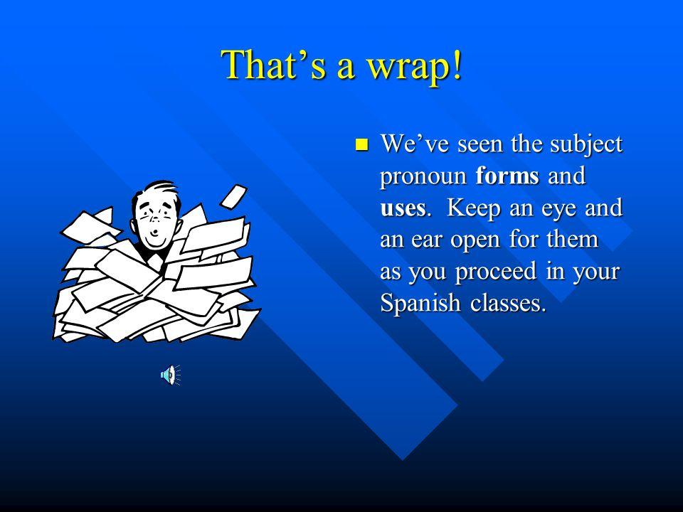 How did you do? Yo estudio español. Tú eres estudiante. Juan es mi amigo. (Él) es de Chile. Marta es muy inteligente. (Ella) estudia física y química.