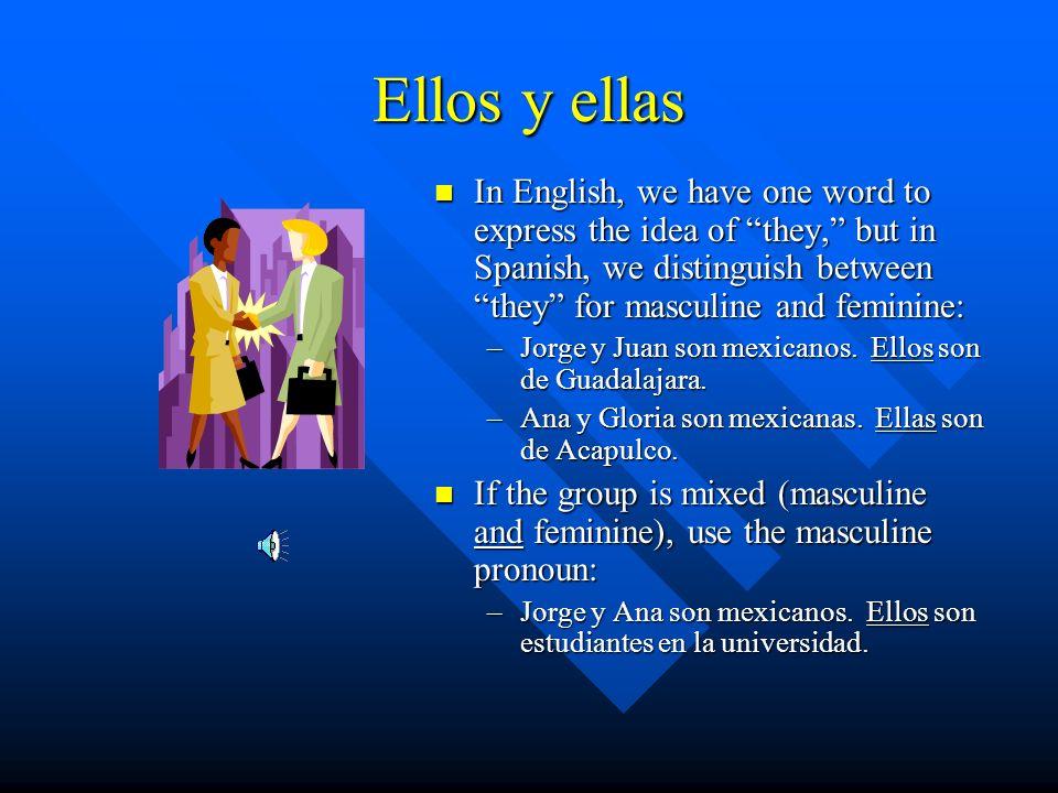 Él y ella These pronouns are used in the same way as their English counterparts: –Jorge y Ana son mexicanos. Él es de Guadalajara y ella es de Acapulc