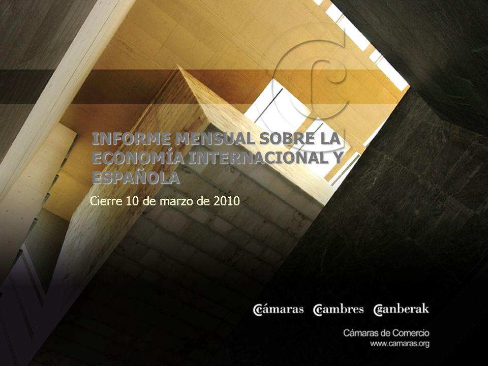INFORME MENSUAL SOBRE LA ECONOMÍA INTERNACIONAL Y ESPAÑOLA Cierre 10 de marzo de 2010 Imprimir documento
