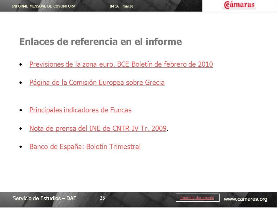 INFORME MENSUAL DE COYUNTURA IM 16 –mar10 Servicio de Estudios – DAE www.camaras.org 25 Imprimir documento Enlaces de referencia en el informe Previsiones de la zona euro.