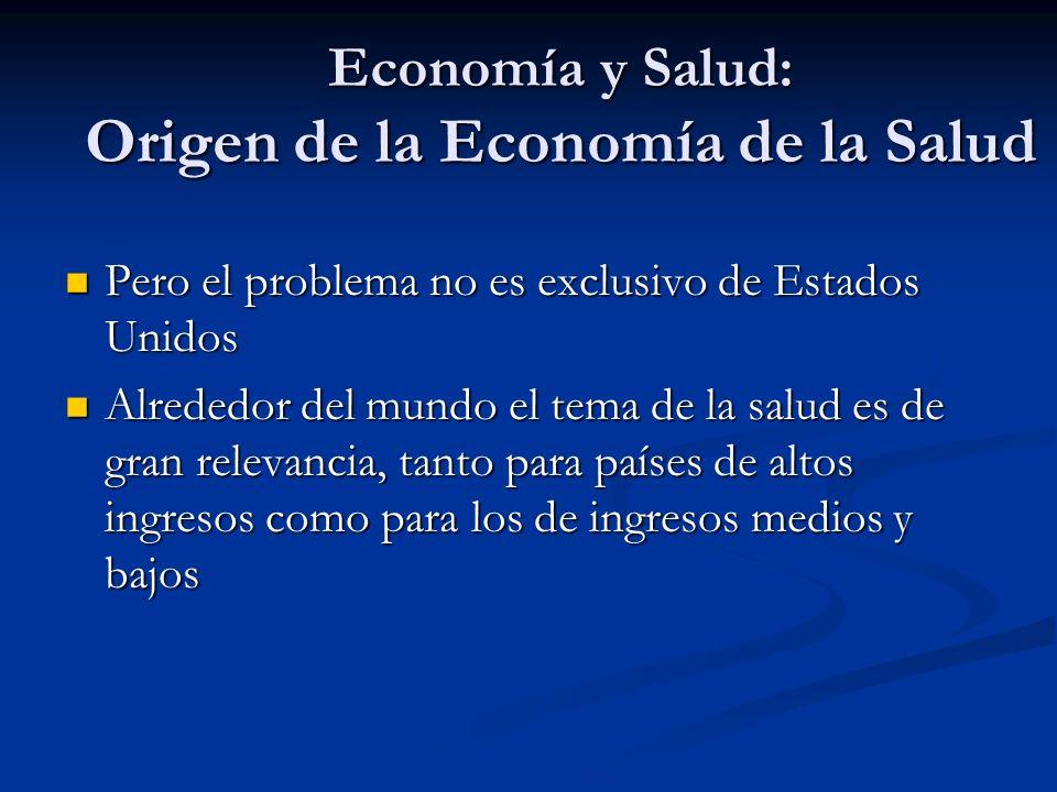 Economía y Salud: Origen de la Economía de la Salud Pero el problema no es exclusivo de Estados Unidos Pero el problema no es exclusivo de Estados Uni