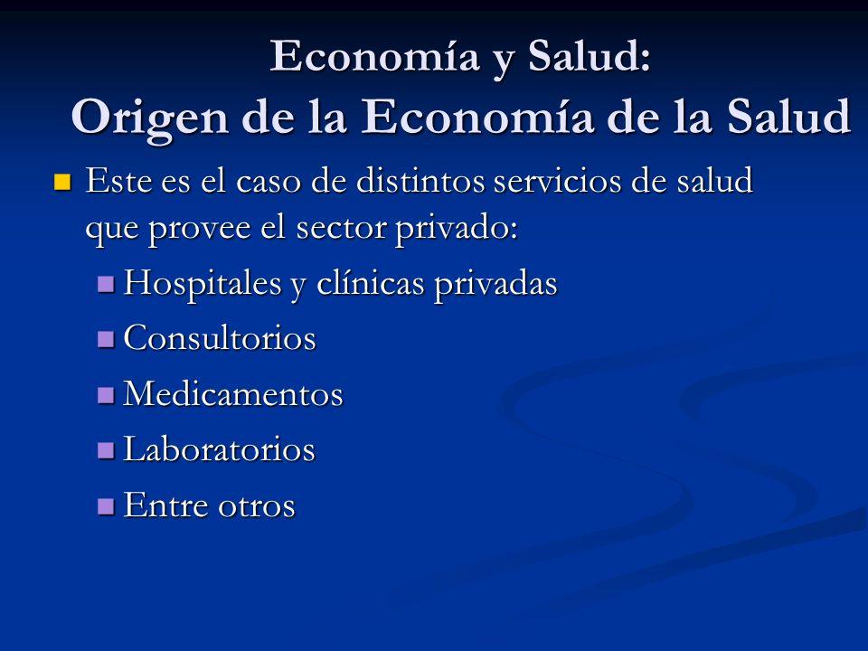 Economía y Salud: Origen de la Economía de la Salud Este es el caso de distintos servicios de salud que provee el sector privado: Este es el caso de d