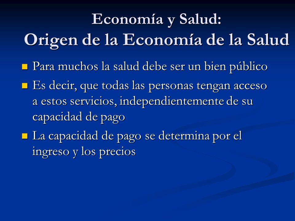 Economía y Salud: Origen de la Economía de la Salud Para muchos la salud debe ser un bien público Para muchos la salud debe ser un bien público Es dec