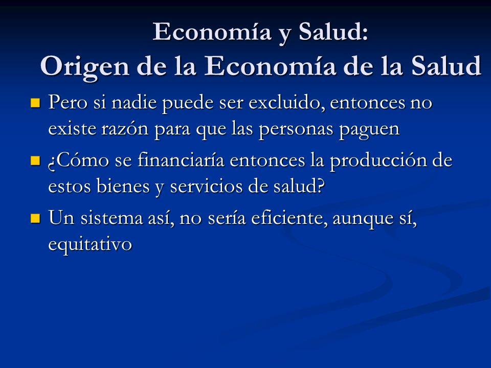 Economía y Salud: Origen de la Economía de la Salud Pero si nadie puede ser excluido, entonces no existe razón para que las personas paguen Pero si na