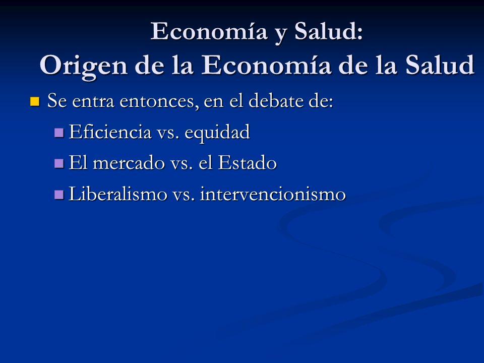 Economía y Salud: Origen de la Economía de la Salud Se entra entonces, en el debate de: Se entra entonces, en el debate de: Eficiencia vs. equidad Efi