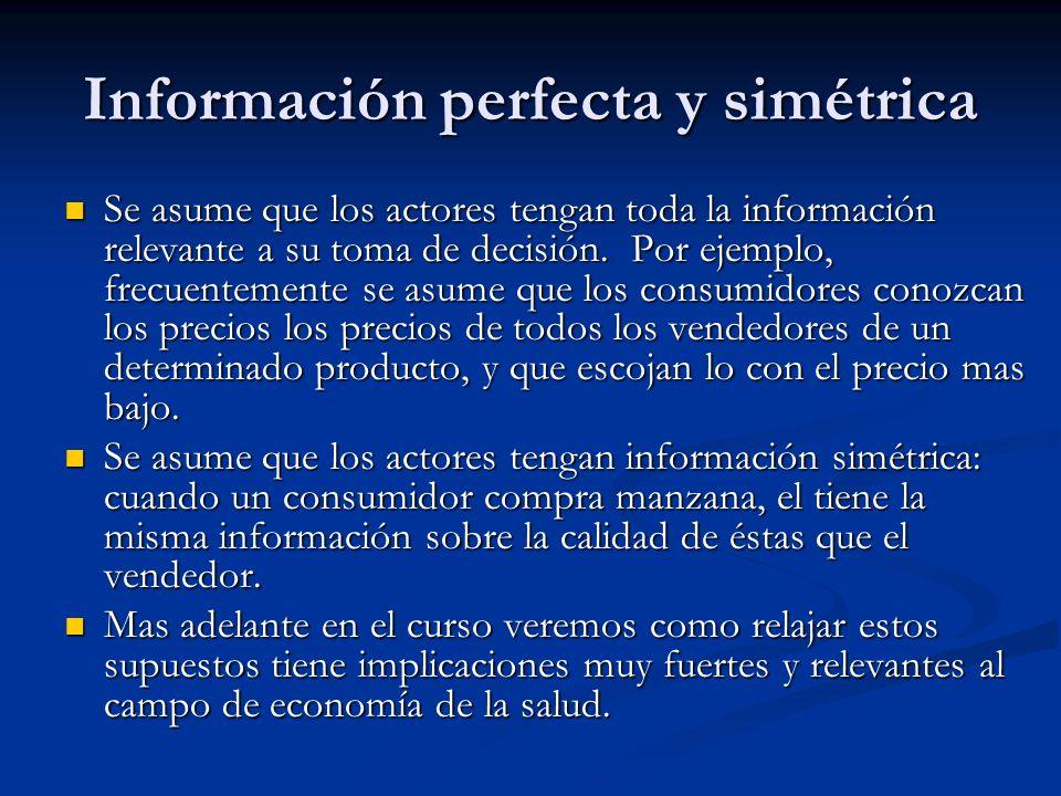 Información perfecta y simétrica Se asume que los actores tengan toda la información relevante a su toma de decisión. Por ejemplo, frecuentemente se a