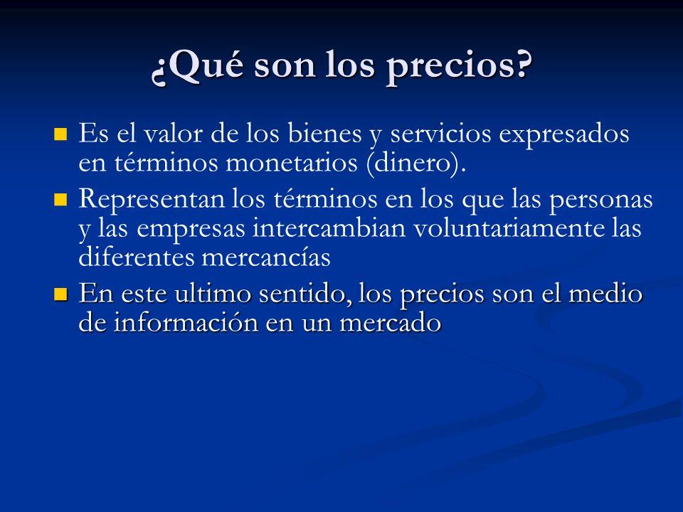 ¿Qué son los precios? Es el valor de los bienes y servicios expresados en términos monetarios (dinero). Representan los términos en los que las person