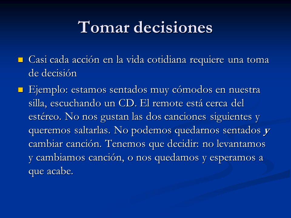 Tomar decisiones Casi cada acción en la vida cotidiana requiere una toma de decisión Casi cada acción en la vida cotidiana requiere una toma de decisi