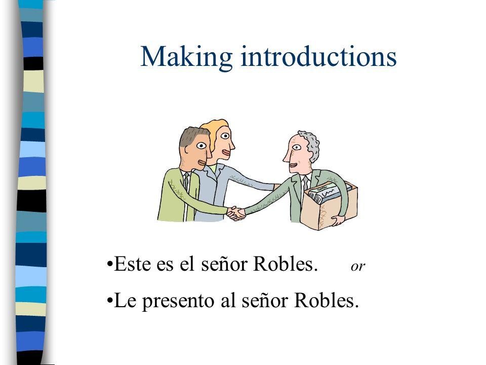 Making introductions Este es el señor Robles. or Le presento al señor Robles.