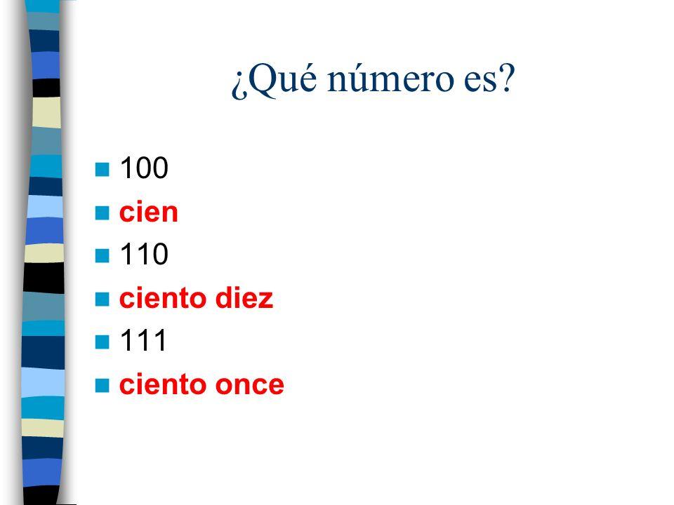 ¿Qué número es? 100 cien 110 ciento diez 111 ciento once