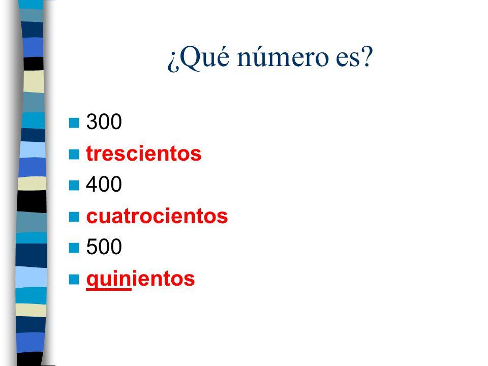 ¿Qué número es? 300 trescientos 400 cuatrocientos 500 quinientos