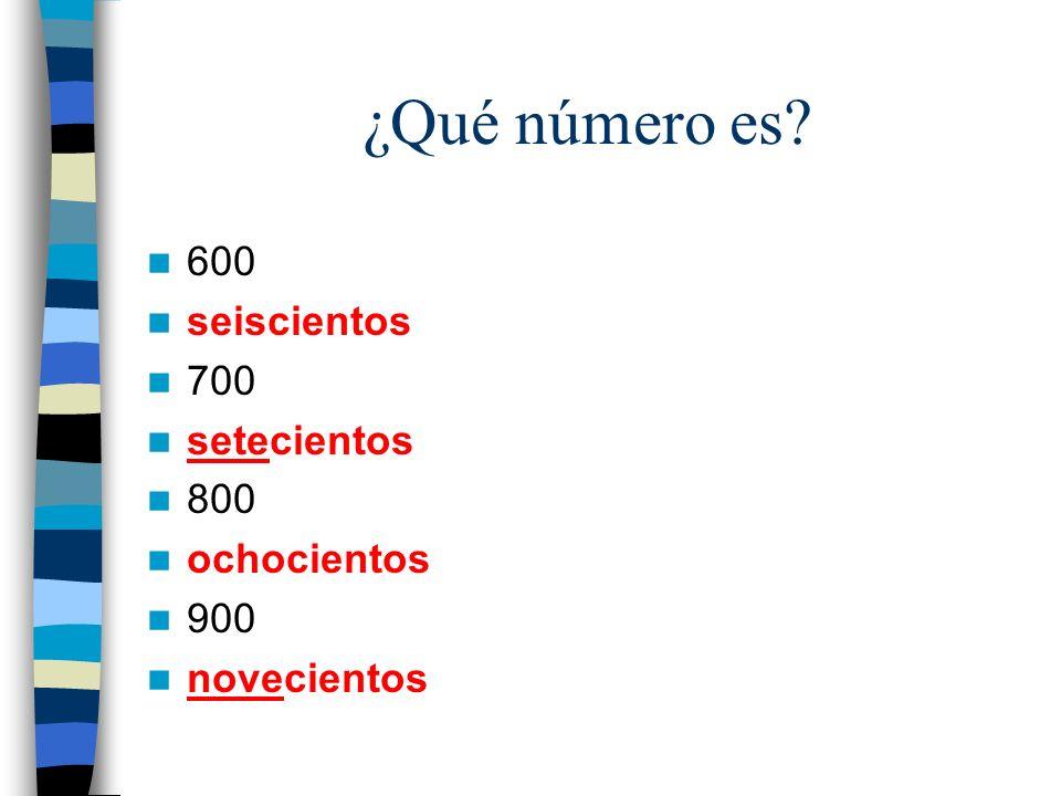 ¿Qué número es? 600 seiscientos 700 setecientos 800 ochocientos 900 novecientos