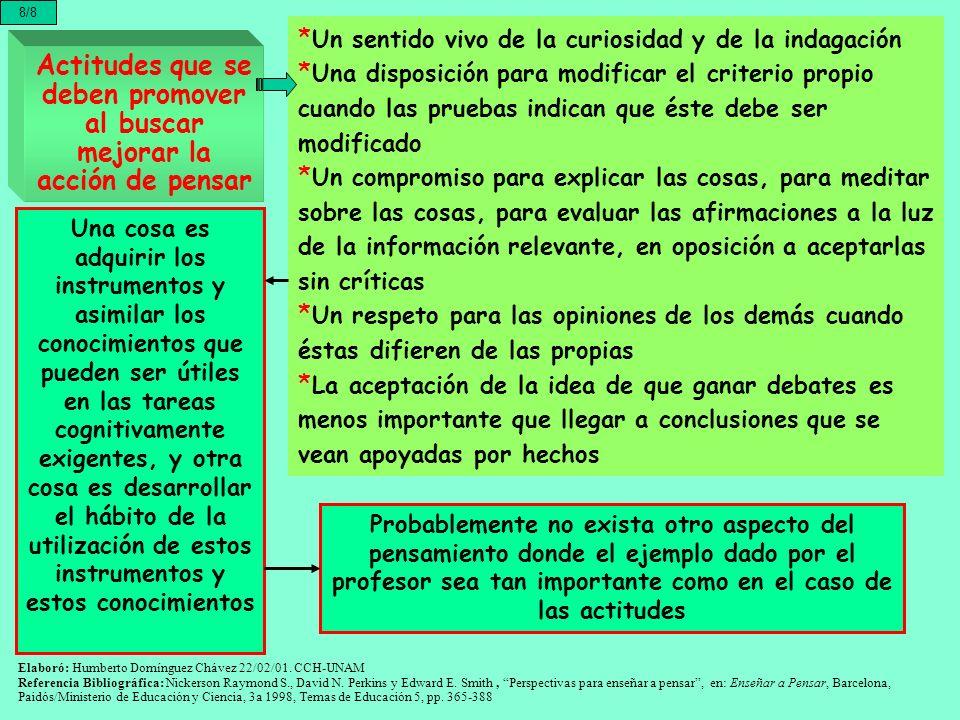 Actitudes que se deben promover al buscar mejorar la acción de pensar 8/8 * Un sentido vivo de la curiosidad y de la indagación * Una disposición para