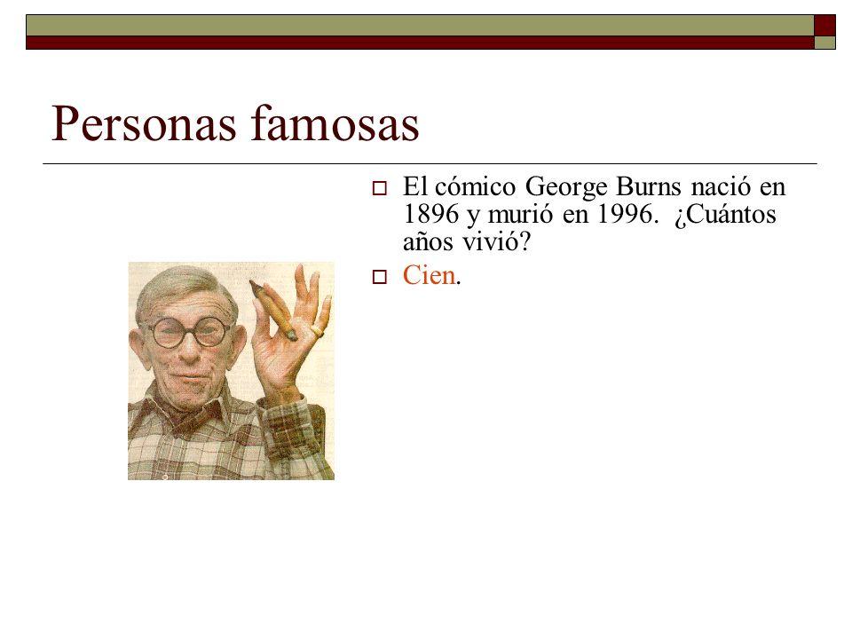 Personas famosas El cómico George Burns nació en 1896 y murió en 1996. ¿Cuántos años vivió? Cien.