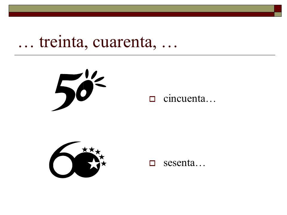 … treinta, cuarenta, … cincuenta… sesenta…