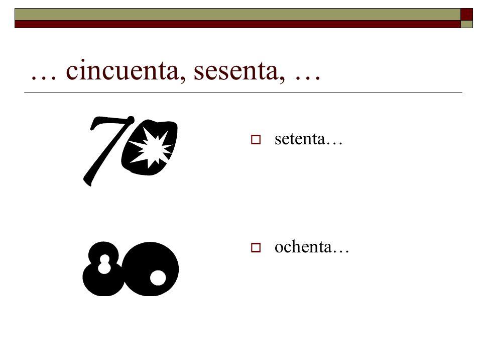 … setenta, ochenta, … noventa… cien
