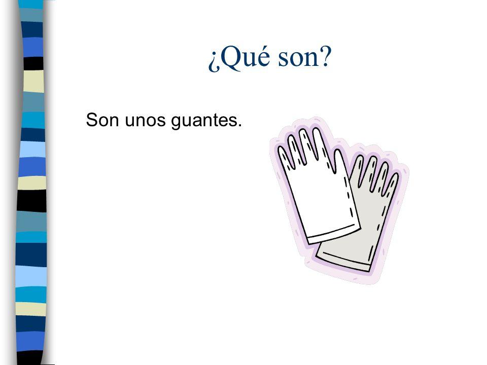 ¿Qué son? Son unos guantes.