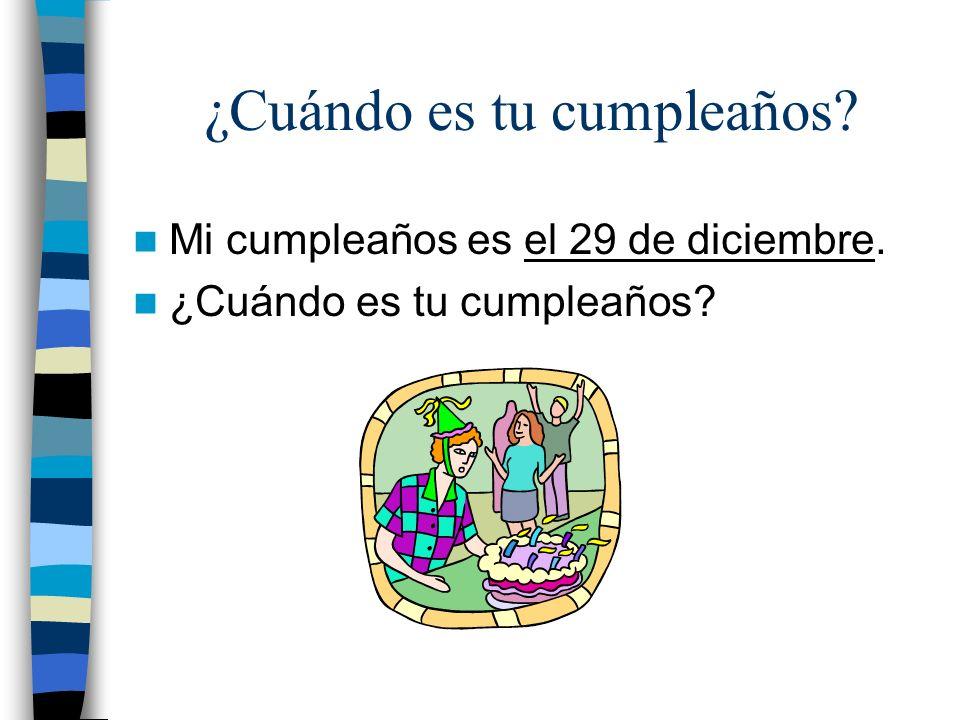 ¿Cuándo es tu cumpleaños? Mi cumpleaños es el 29 de diciembre. ¿Cuándo es tu cumpleaños?