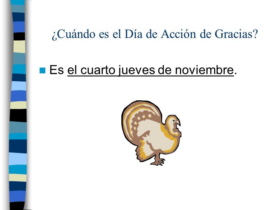 ¿Cuándo es el Día de Acción de Gracias? Es el cuarto jueves de noviembre.
