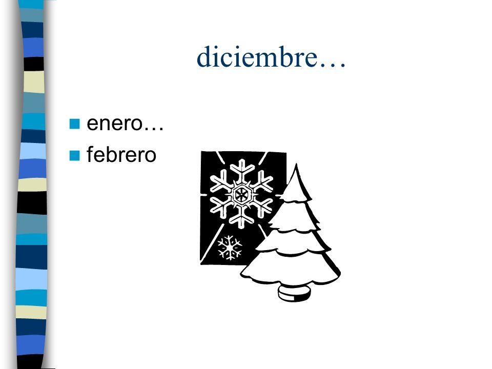 diciembre… enero… febrero
