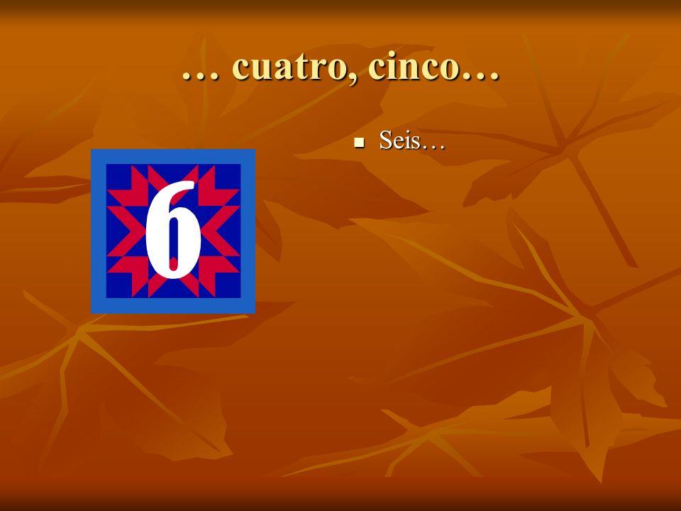 … cuatro, cinco… Seis… Seis…