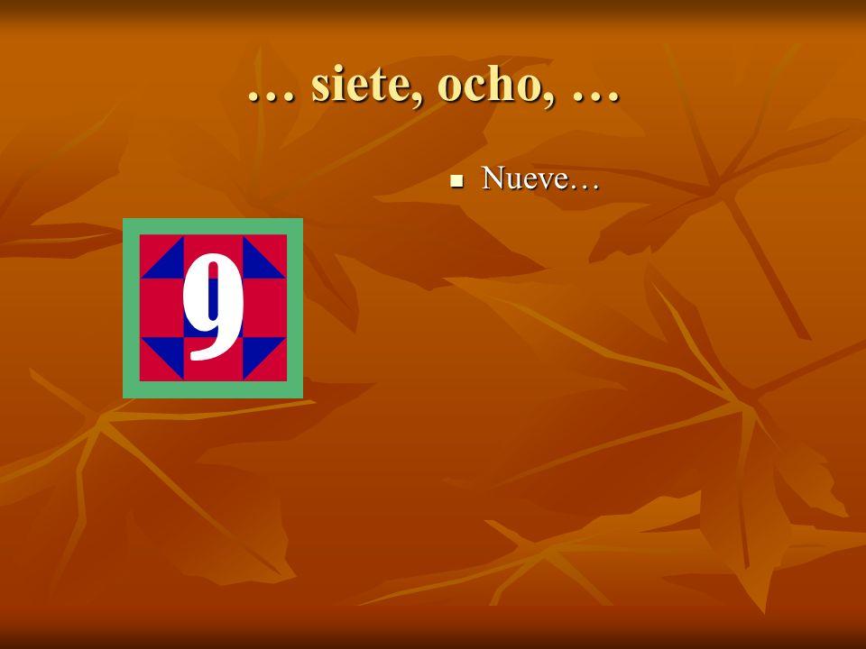 … siete, ocho, … Nueve… Nueve…