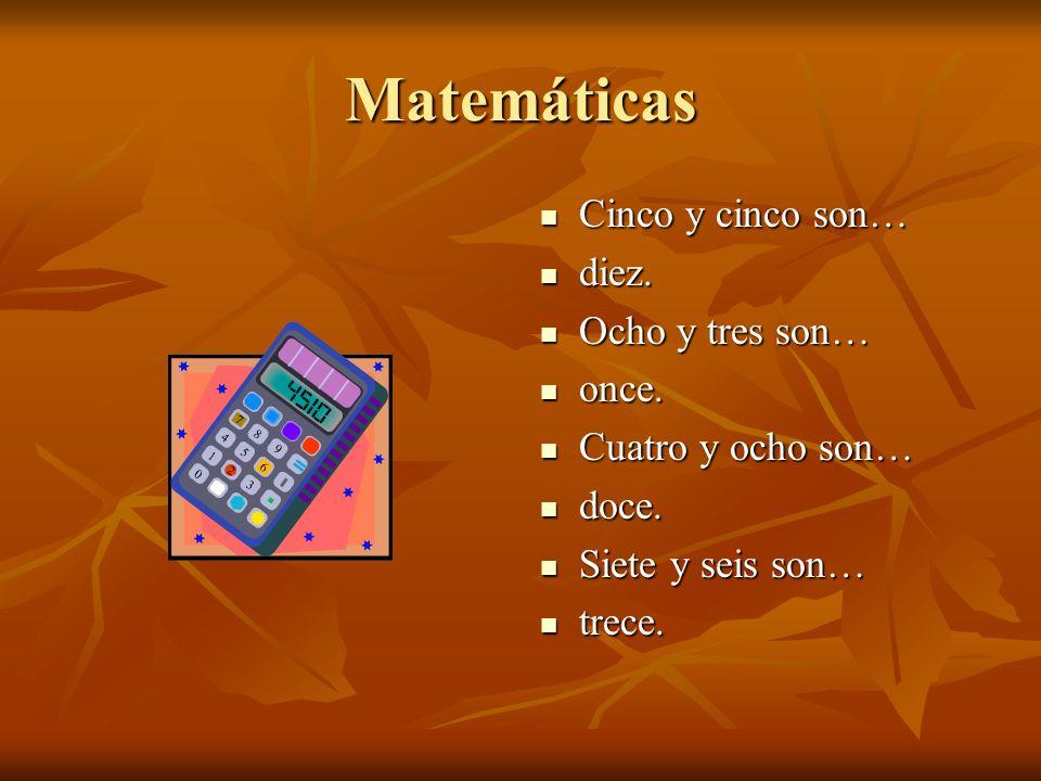 Matemáticas Cinco y cinco son… Cinco y cinco son… diez.