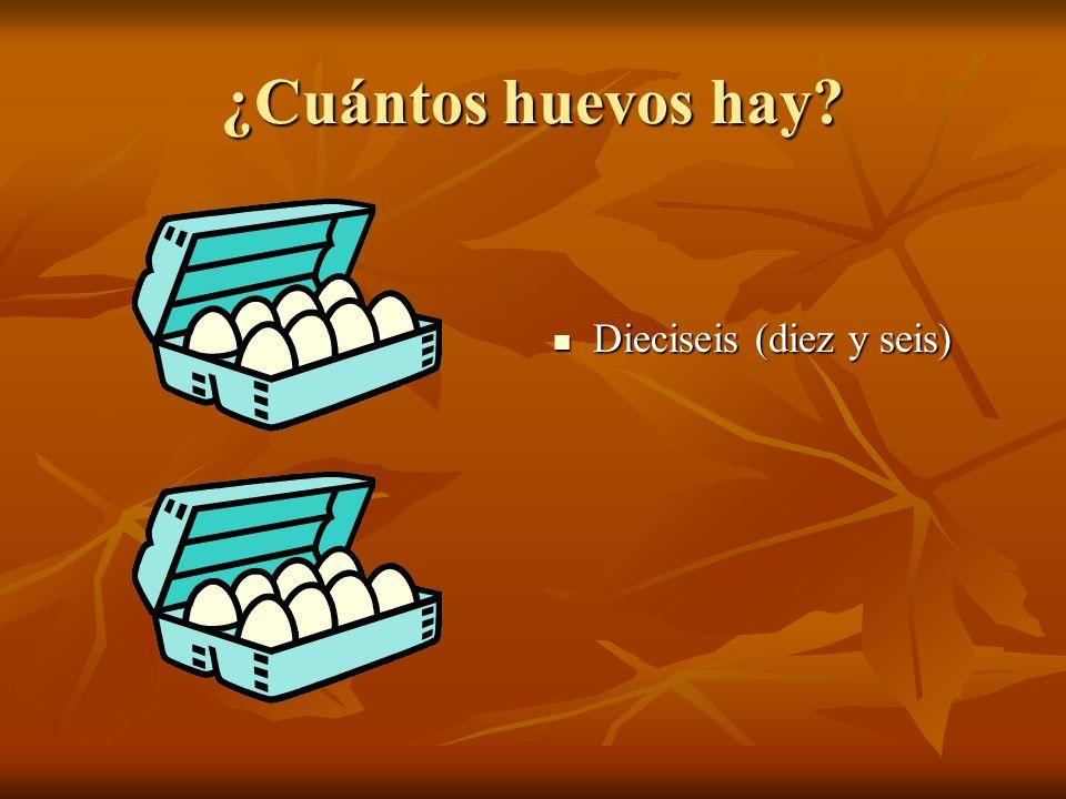 ¿Cuántos huevos hay Dieciseis (diez y seis) Dieciseis (diez y seis)