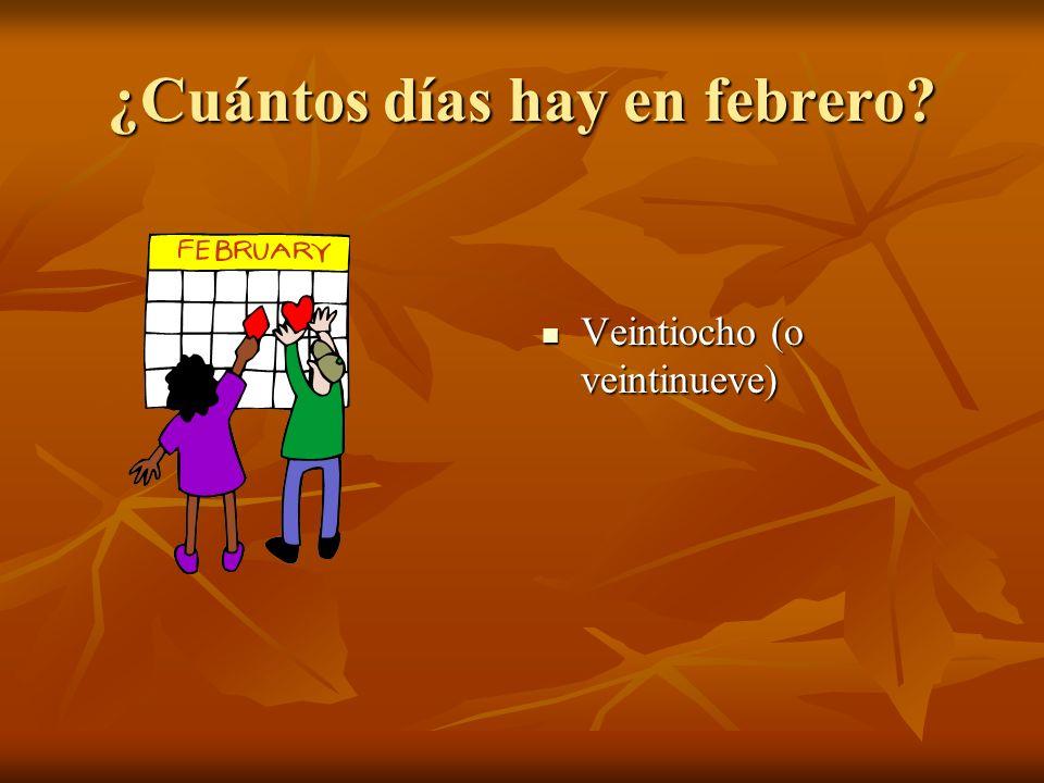 ¿Cuántos días hay en febrero Veintiocho (o veintinueve) Veintiocho (o veintinueve)