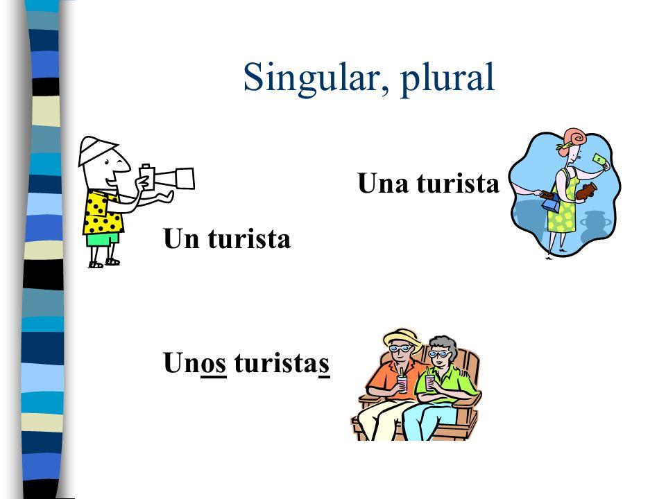 Singular, plural Un turista Unos turistas Una turista
