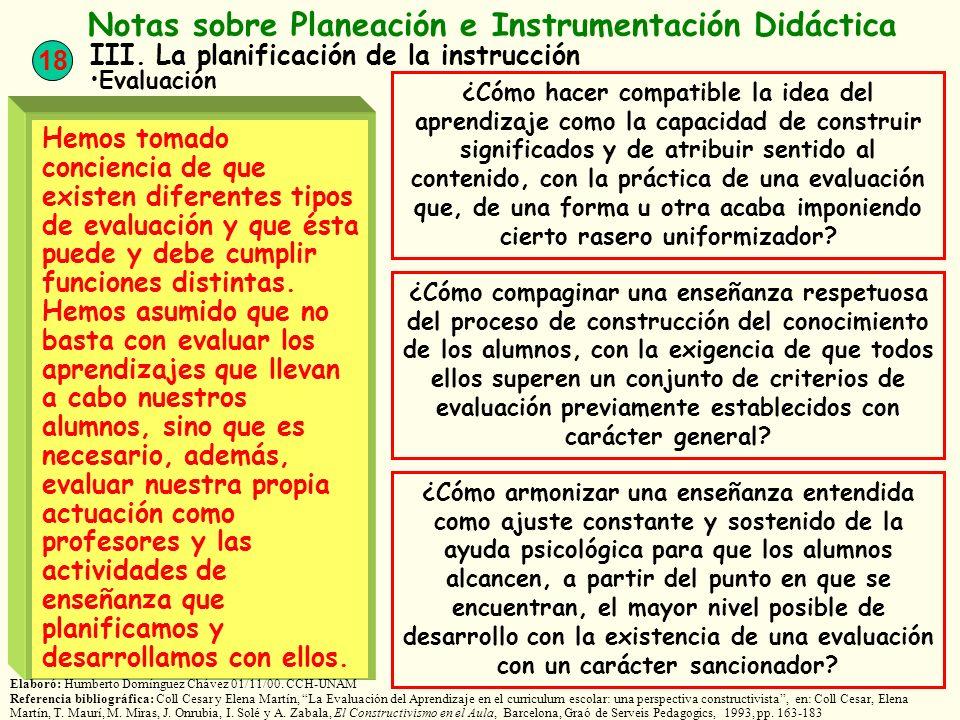 18 Notas sobre Planeación e Instrumentación Didáctica III. La planificación de la instrucción Evaluación Hemos tomado conciencia de que existen difere