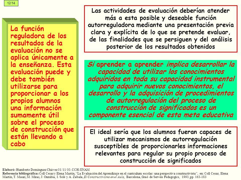 La función reguladora de los resultados de la evaluación no se aplica únicamente a la enseñanza. Esta evaluación puede y debe también utilizarse para