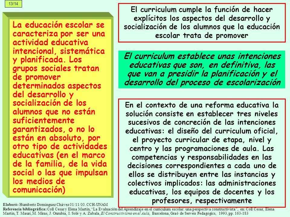 La educación escolar se caracteriza por ser una actividad educativa intencional, sistemática y planificada. Los grupos sociales tratan de promover det