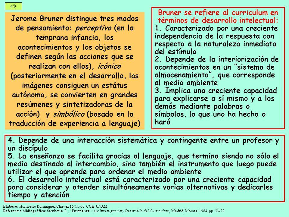 4/8 Jerome Bruner distingue tres modos de pensamiento: perceptivo (en la temprana infancia, los acontecimientos y los objetos se definen según las acc