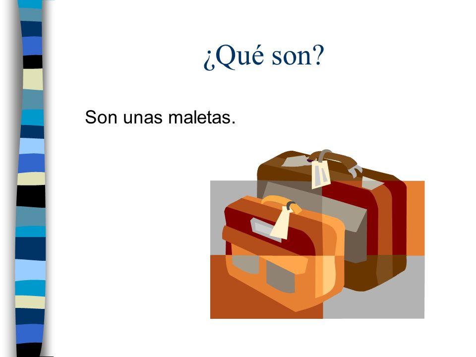 ¿Qué son? Son unas maletas.