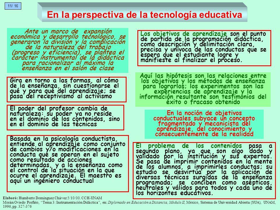 En la perspectiva de la tecnología educativa El problema de los contenidos pasa a segundo plano, ya que son algo dado y validado por la institución y